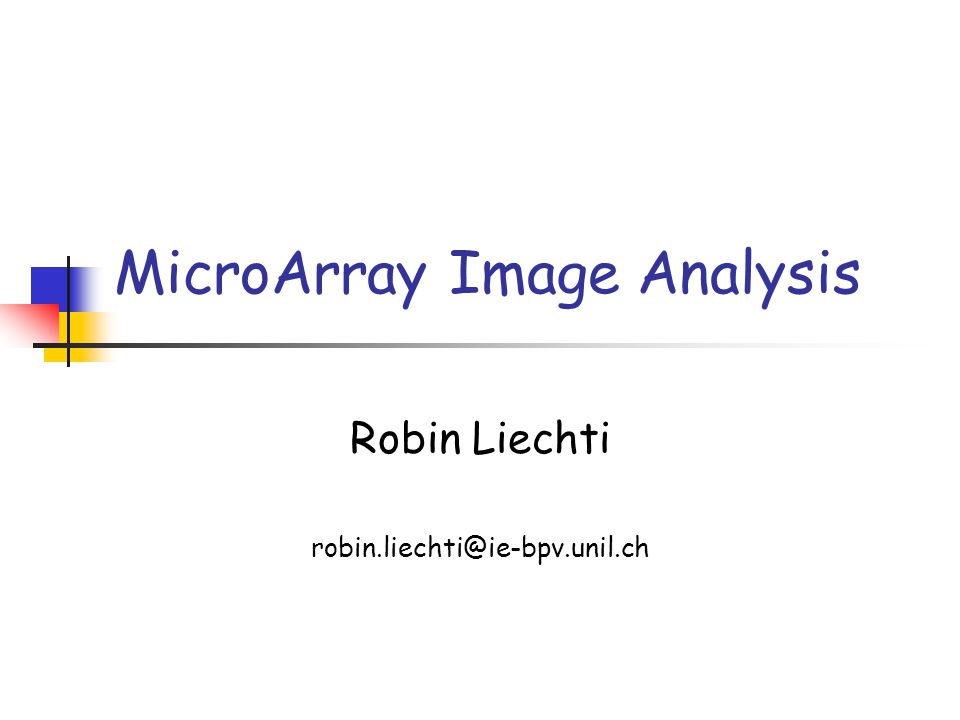 MicroArray Image Analysis Robin Liechti