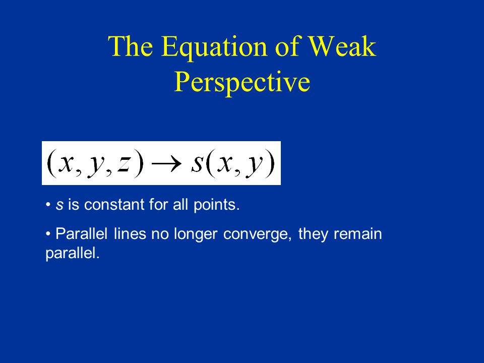 The Equation of Weak Perspective s is constant for all points.