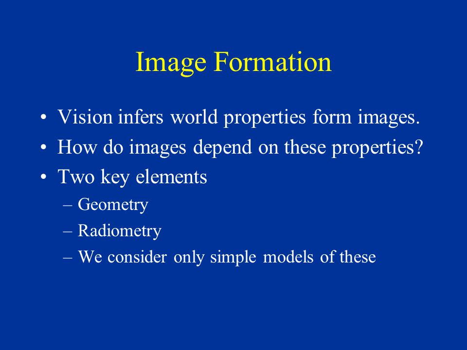 Image Formation Vision infers world properties form images.