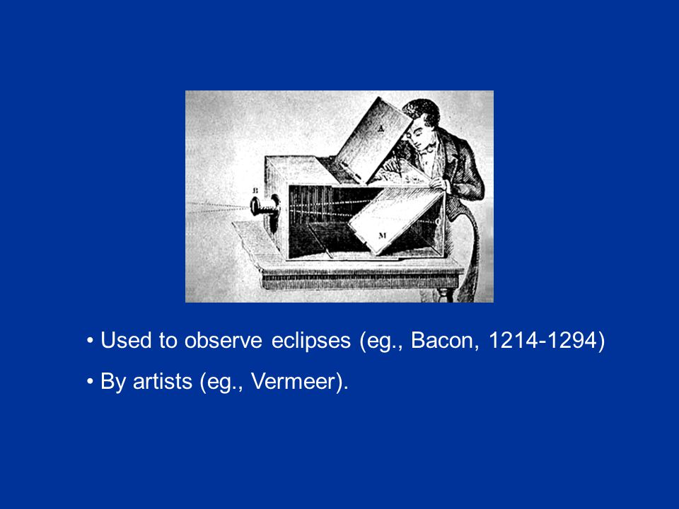 Used to observe eclipses (eg., Bacon, ) By artists (eg., Vermeer).
