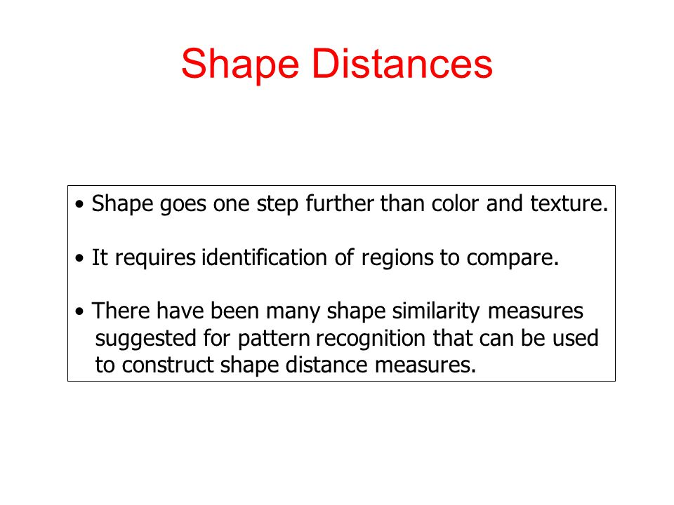 Shape Distances Shape goes one step further than color and texture.