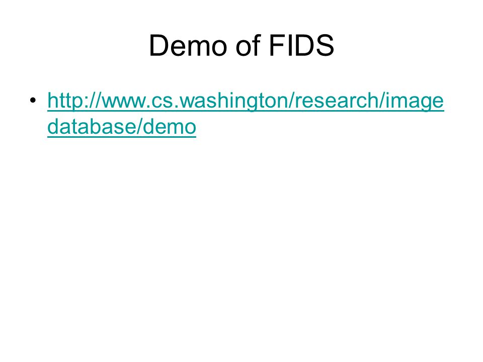 Demo of FIDS http://www.cs.washington/research/image database/demohttp://www.cs.washington/research/image database/demo