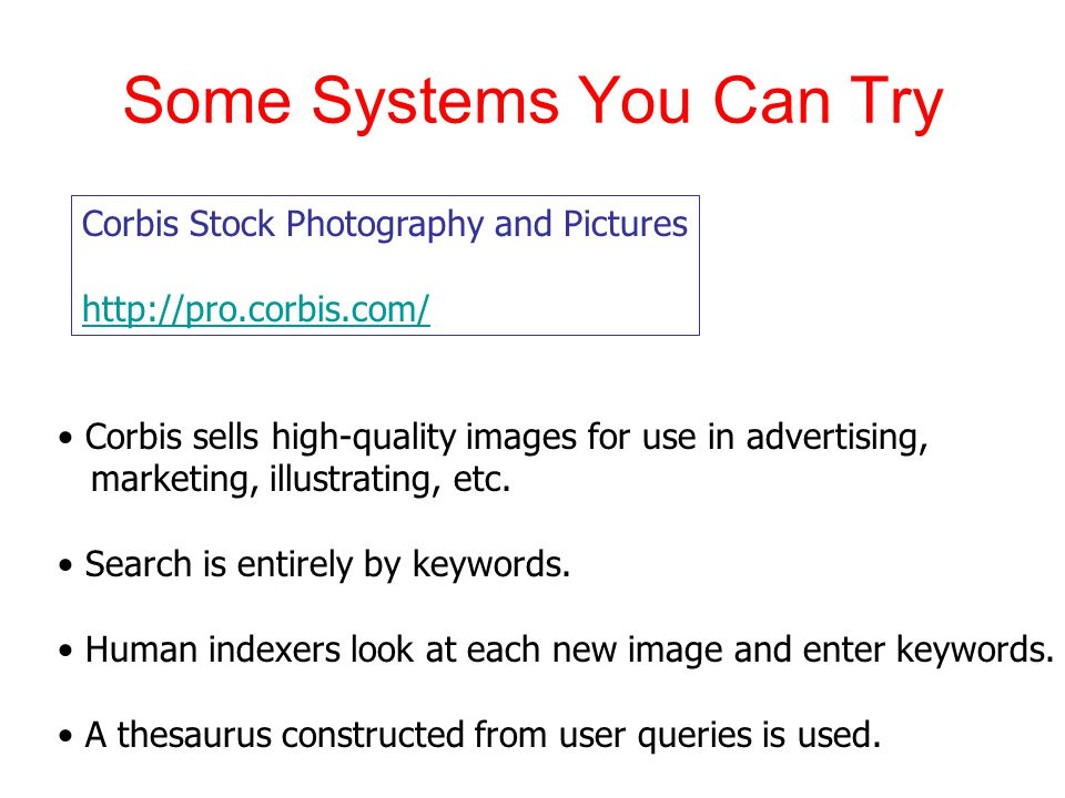 Some Systems You Can Try Corbis Stock Photography and Pictures http://pro.corbis.com/ Corbis sells high-quality images for use in advertising, marketing, illustrating, etc.