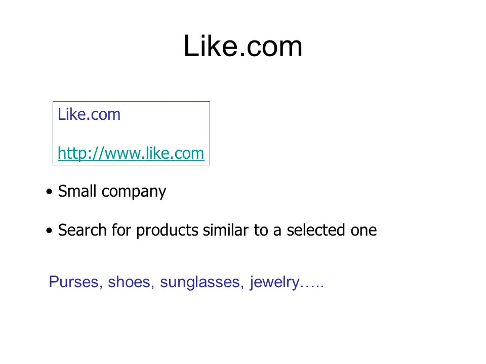 Like.com http://www.like.com Small company Search for products similar to a selected one Purses, shoes, sunglasses, jewelry…..