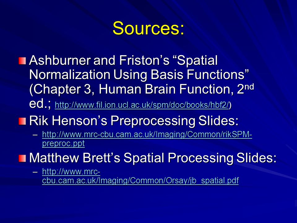 """Sources: Ashburner and Friston's """"Spatial Normalization Using Basis Functions"""" (Chapter 3, Human Brain Function, 2 nd ed.; http://www.fil.ion.ucl.ac.u"""