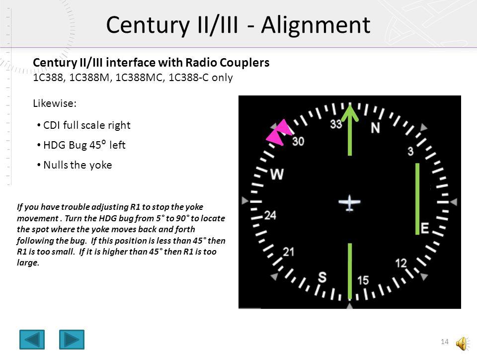 Century II/III interface with Radio Couplers 1C388, 1C388M, 1C388MC, 1C388-C only HDG Datum input only, therefore HDG Bug controls HDG/NAV/OMNI/LOC Mo