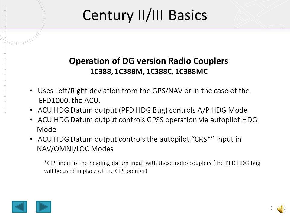 Agenda 2 Century II/III Basics Radio Coupler types What's a Lubber line Roll Centering Alignment to the ACU Alignment of R1 Roll Centering Adjustment