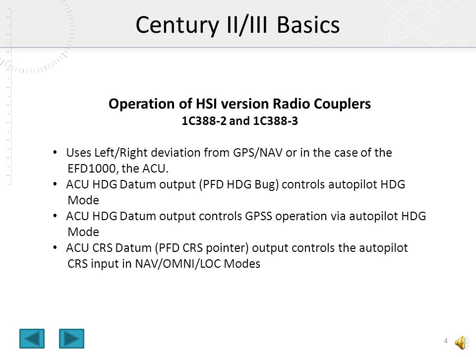 Operation of DG version Radio Couplers 1C388, 1C388M, 1C388C, 1C388MC Uses Left/Right deviation from the GPS/NAV or in the case of the EFD1000, the AC
