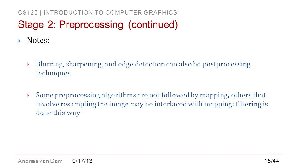 CS123 | INTRODUCTION TO COMPUTER GRAPHICS Andries van Dam  Notes:  Blurring, sharpening, and edge detection can also be postprocessing techniques 