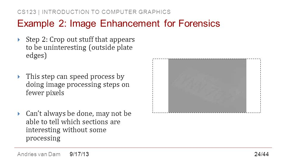 CS123 | INTRODUCTION TO COMPUTER GRAPHICS Andries van Dam9/17/13  Step 2: Crop out stuff that appears to be uninteresting (outside plate edges)  Thi
