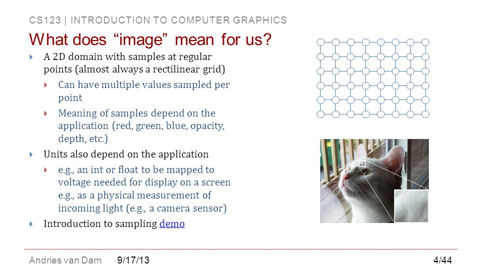 CS123 | INTRODUCTION TO COMPUTER GRAPHICS Andries van Dam9/17/13  Step 3: Use edge-sharpening filter to add contrast to plate number  This step enhances edges by raising discontinuities at brightness gaps in image Example 2: Image Enhancement for Forensics 25/44