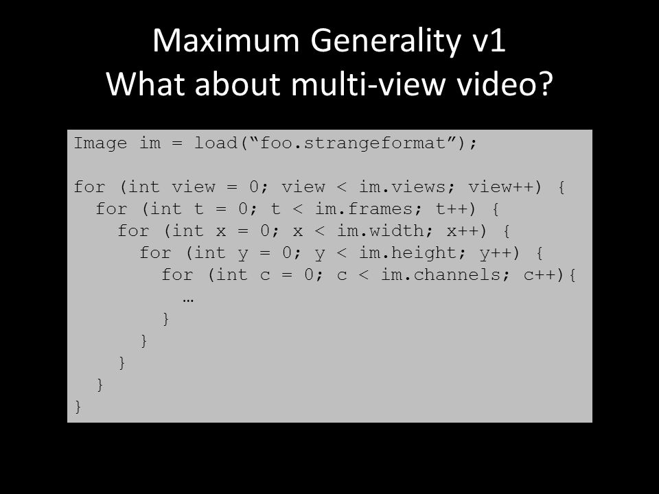 Maximum Generality v1 What about multi-view video.