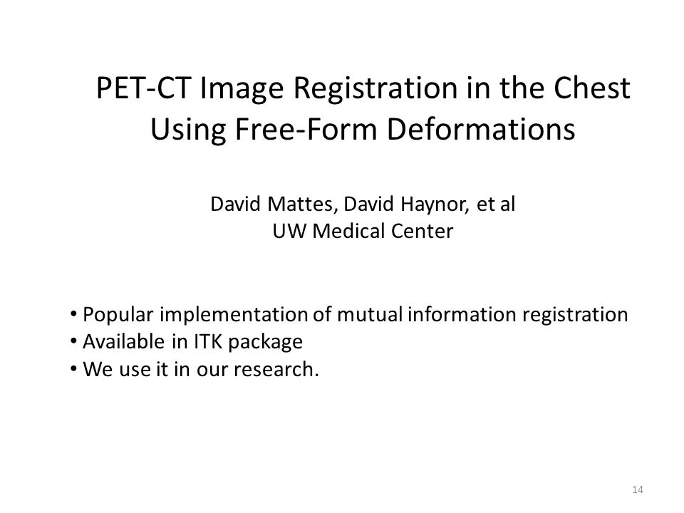 PET-CT Image Registration in the Chest Using Free-Form Deformations David Mattes, David Haynor, et al UW Medical Center Popular implementation of mutu
