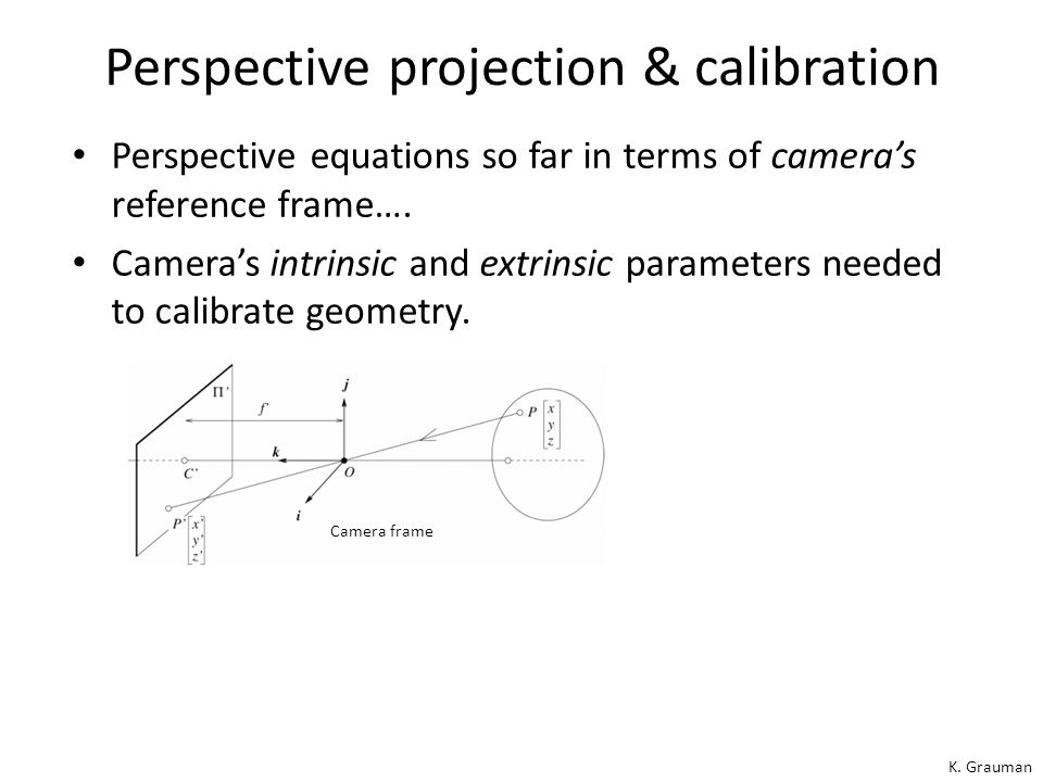 Projection properties Many-to-one: any points along same ray map to same point in image Points  .