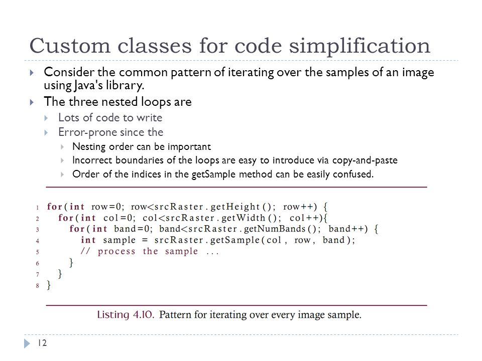 Custom classes for code simplification  Consider the common pattern of iterating over the samples of an image using Java s library.
