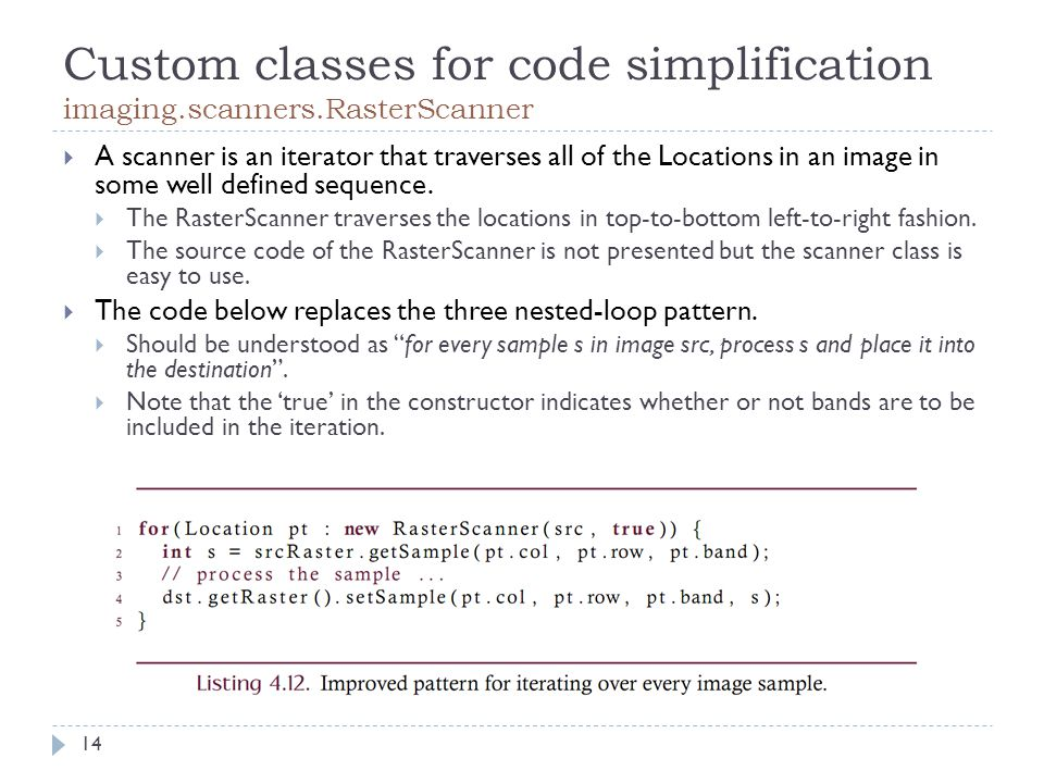 Custom classes for code simplification imaging.scanners.RasterScanner  A scanner is an iterator that traverses all of the Locations in an image in some well defined sequence.
