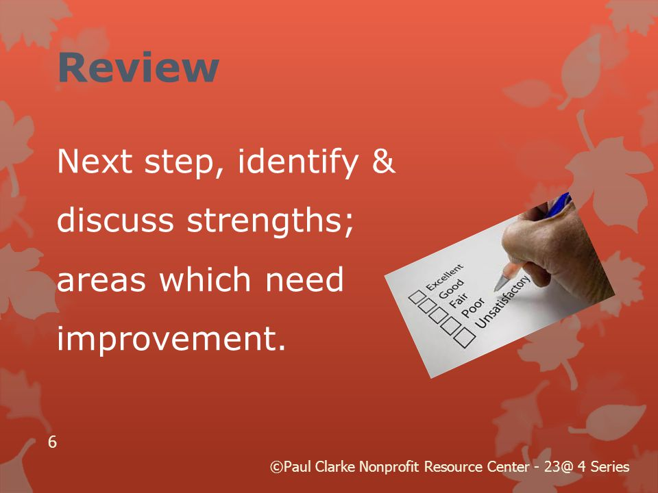 Review Next step, identify & discuss strengths; areas which need improvement.