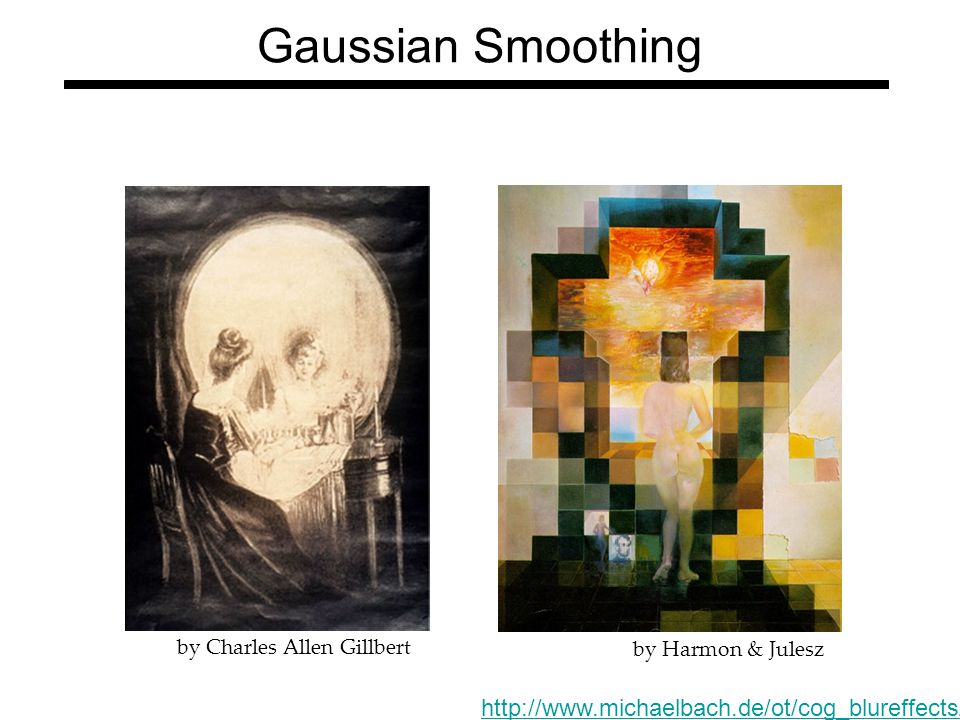 Gaussian Smoothing http://www.michaelbach.de/ot/cog_blureffects/index.html by Charles Allen Gillbert by Harmon & Julesz
