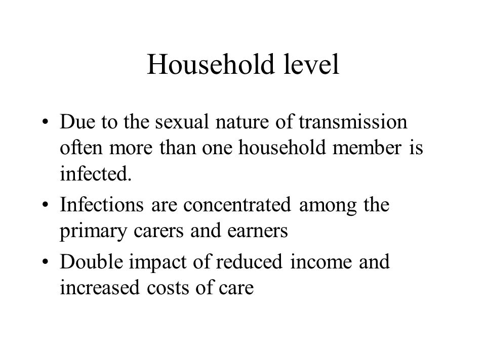 Household level Due to the sexual nature of transmission often more than one household member is infected.