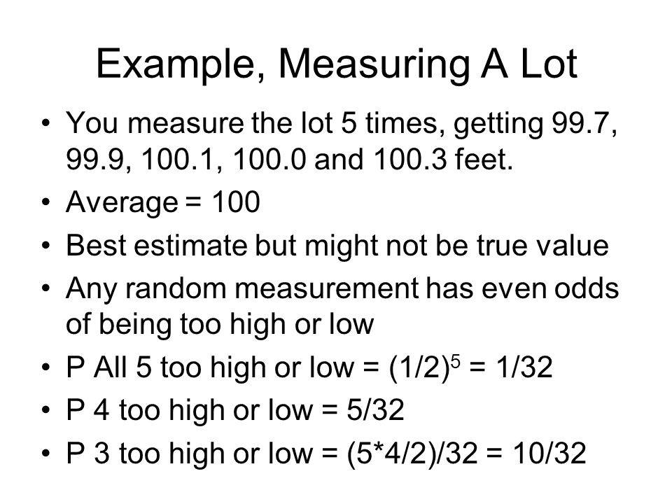 Example, Measuring A Lot You measure the lot 5 times, getting 99.7, 99.9, 100.1, 100.0 and 100.3 feet.