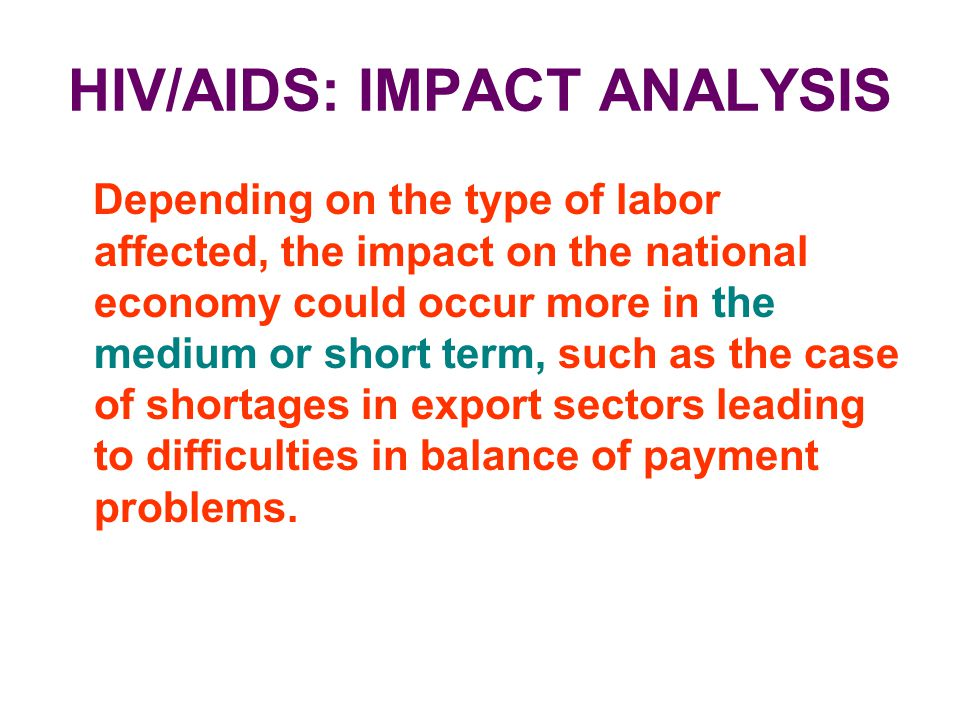 HIV/AIDS: IMPACT ANALYSIS Depending on the type of labor affected, the impact on the national economy could occur more in the medium or short term, su