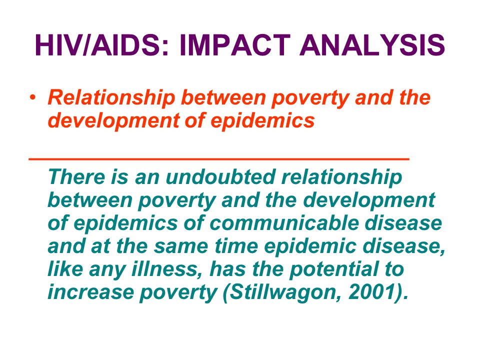 HIV/AIDS: IMPACT ANALYSIS Relationship between poverty and the development of epidemics ________________________________ There is an undoubted relatio