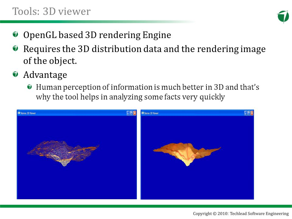 Tools: 3D viewer OpenGL based 3D rendering Engine Requires the 3D distribution data and the rendering image of the object.