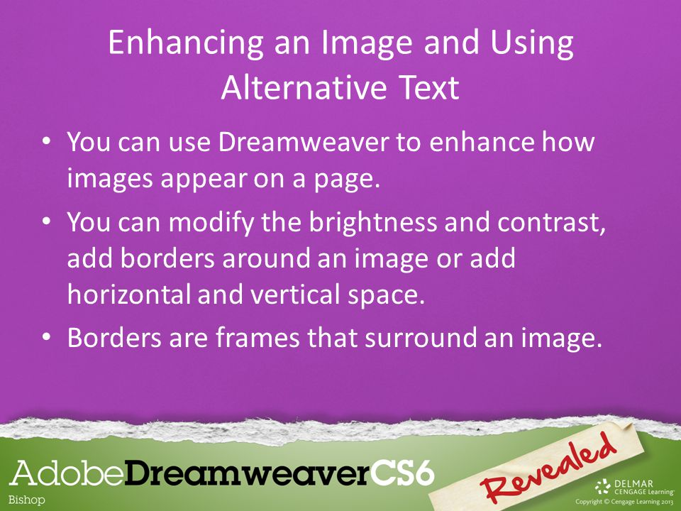 You can use Dreamweaver to enhance how images appear on a page.