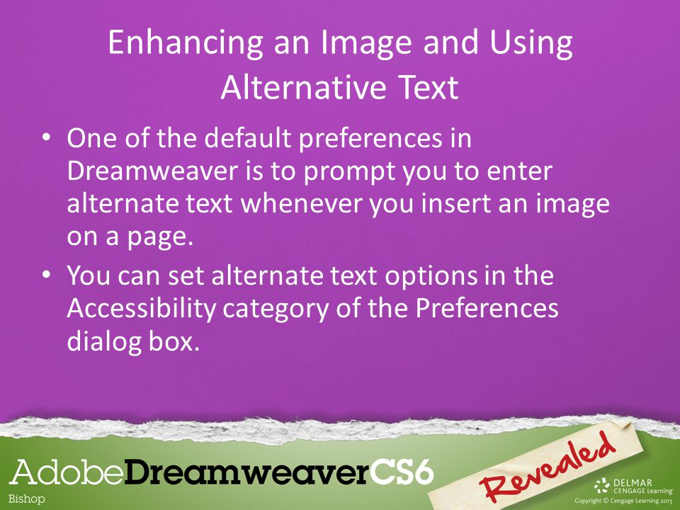 One of the default preferences in Dreamweaver is to prompt you to enter alternate text whenever you insert an image on a page.