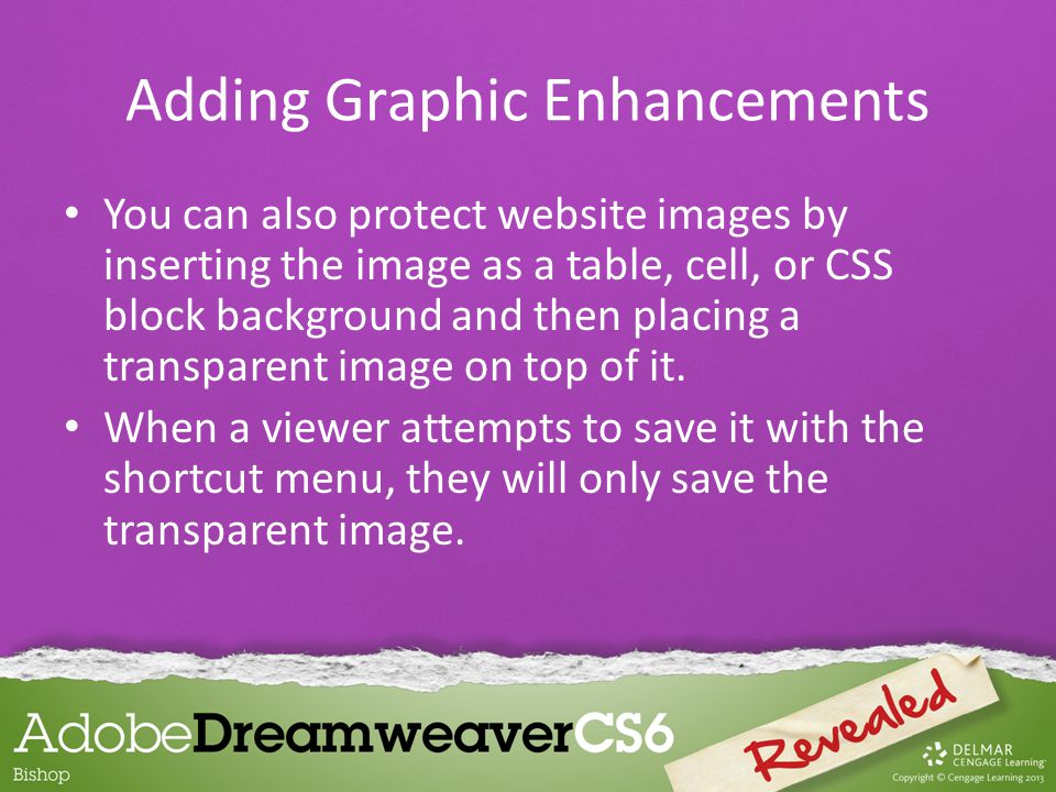 You can also protect website images by inserting the image as a table, cell, or CSS block background and then placing a transparent image on top of it.