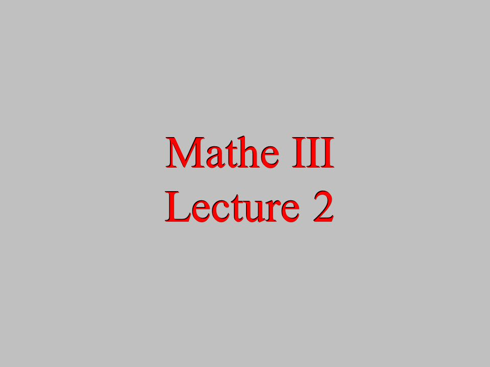 Mathe III Lecture 2 Mathe III Lecture 2