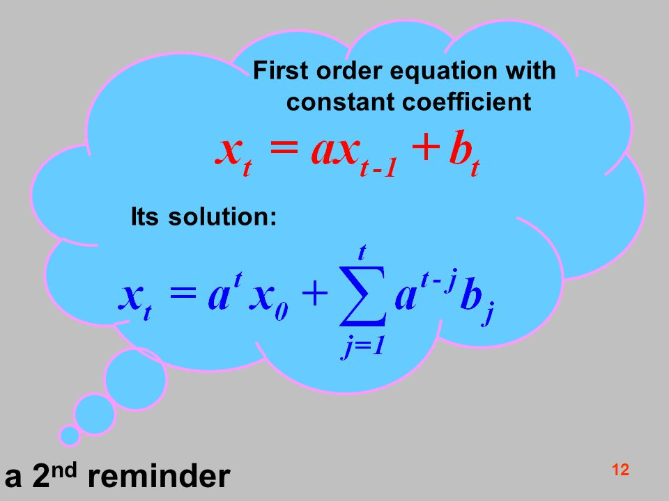 12 a 2 nd reminder First order equation with constant coefficient Its solution: