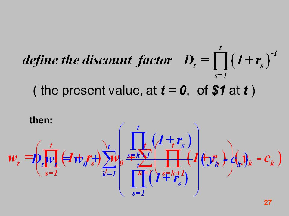 27 then: ( the present value, at t = 0, of $1 at t )