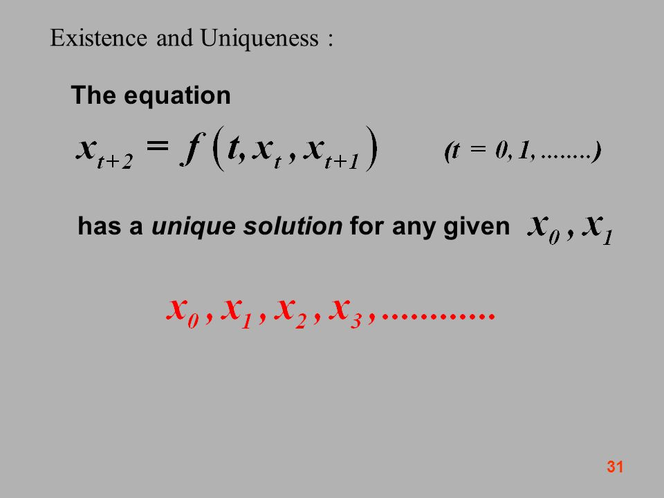 31 Existence and Uniqueness : The equation has a unique solution for any given