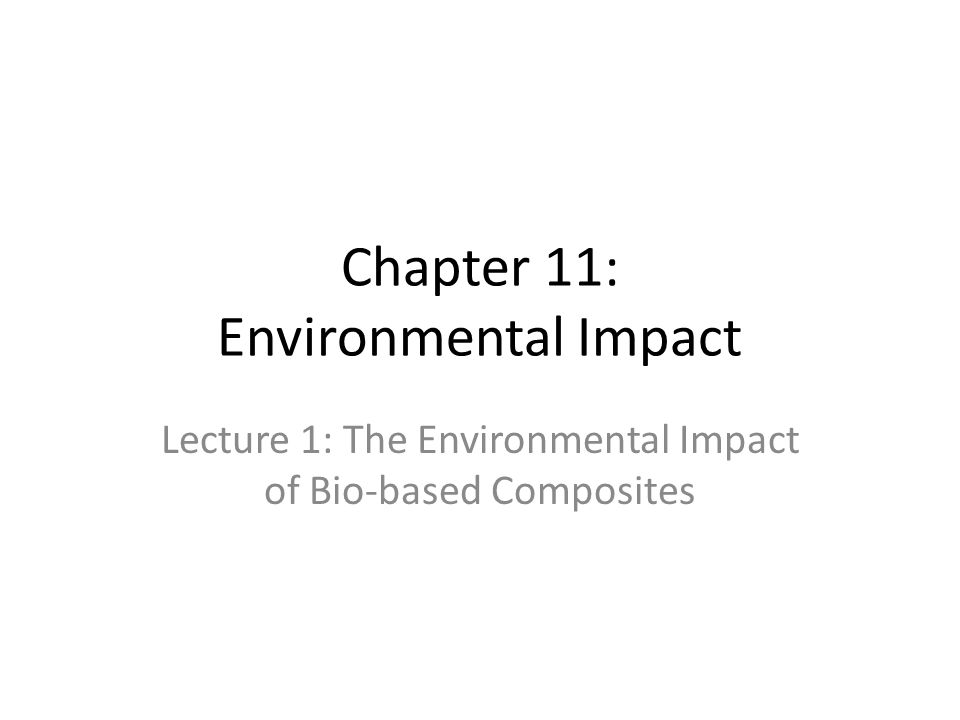 Chapter 11: Environmental Impact Lecture 1: The Environmental Impact of Bio-based Composites