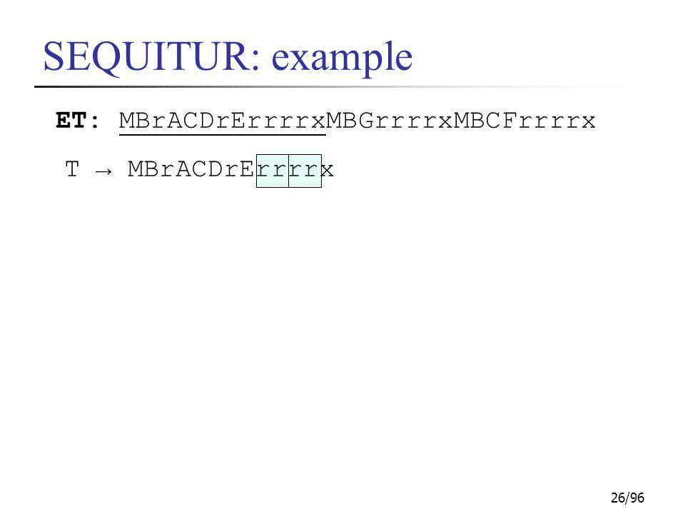 26/96 SEQUITUR: example ET: MBrACDrErrrrxMBGrrrrxMBCFrrrrx T → MBrACDrErrrrx