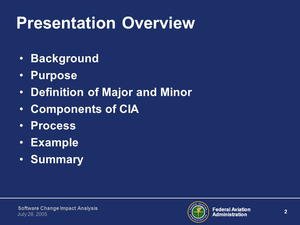 Federal Aviation Administration 3 Software Change Impact Analysis July 28, 2005 History Notice 8110.85, Guidelines for the Oversight of Software Change Impact Analyses used to Classify Software Changes as Major or Minor Order 8110.49, Chapter 11