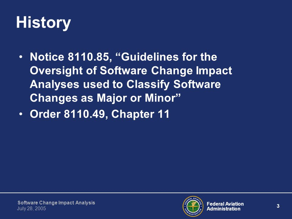 Federal Aviation Administration 14 Software Change Impact Analysis July 28, 2005 Components of a CIA Memory Margin Analysis –Assure memory allocation requirements and margins are maintained –Examples of tasks: Estimate change to flash memory Estimate change to RAM Evaluate memory margins