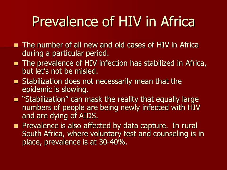 Prevalence of HIV in Africa The number of all new and old cases of HIV in Africa during a particular period.