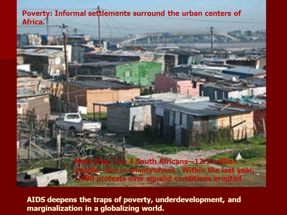 AIDS deepens the traps of poverty, underdevelopment, and marginalization in a globalizing world.