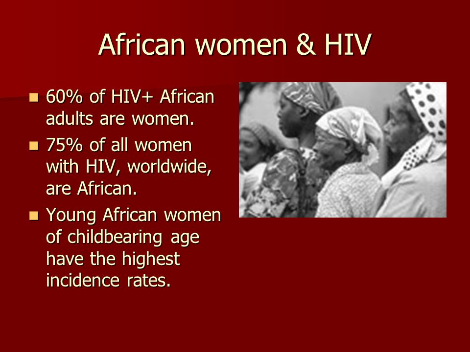 African women & HIV 60% of HIV+ African adults are women.