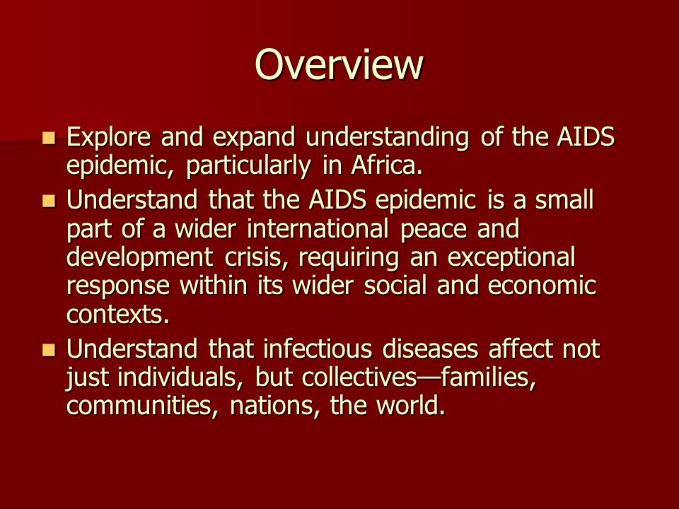 Overview Explore and expand understanding of the AIDS epidemic, particularly in Africa.