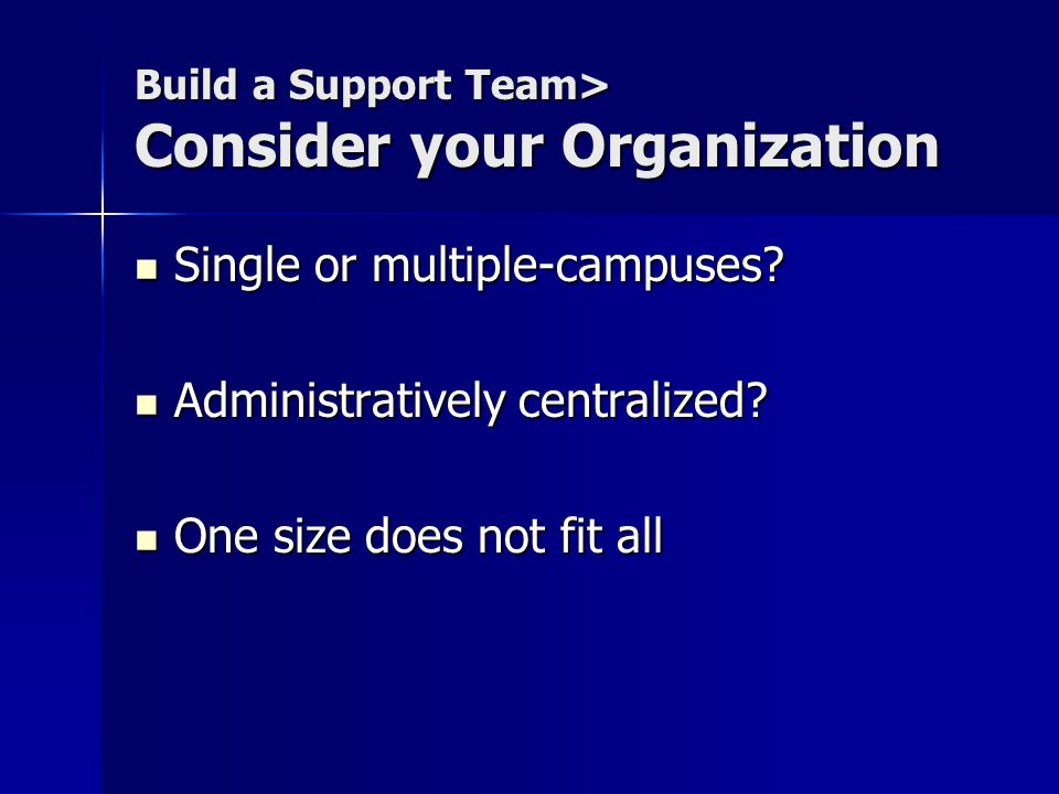 Build a Support Team> Consider your Organization Single or multiple-campuses.