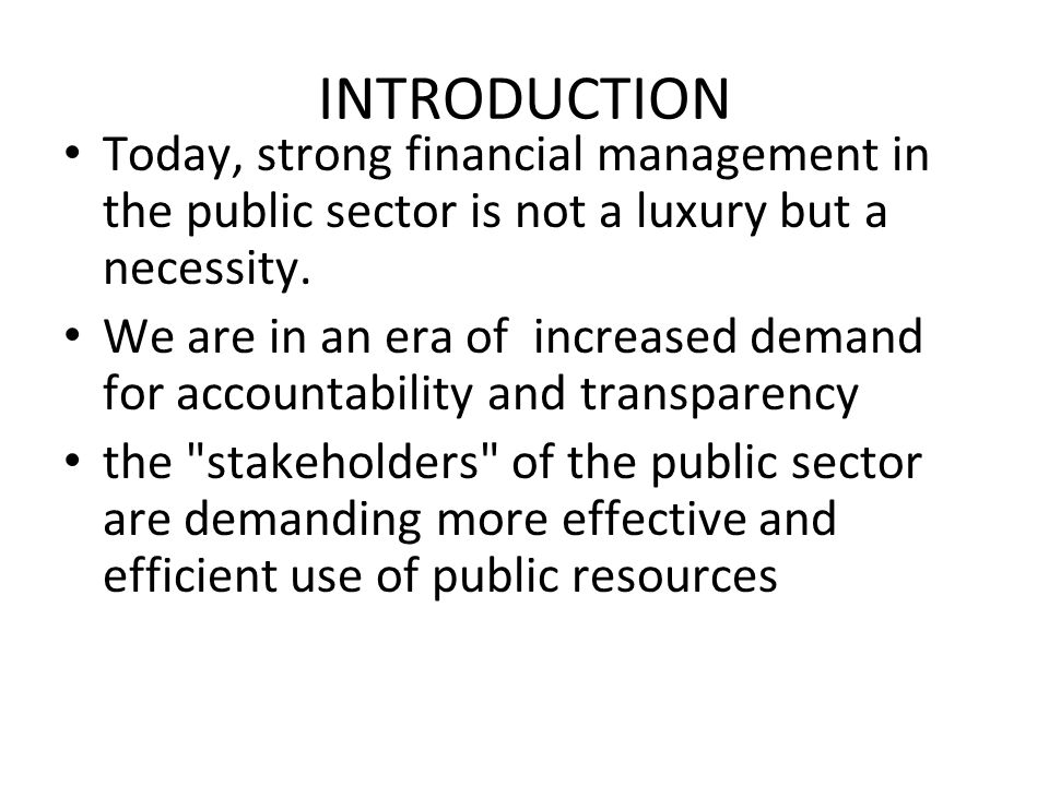 INTRODUCTION Today, strong financial management in the public sector is not a luxury but a necessity.
