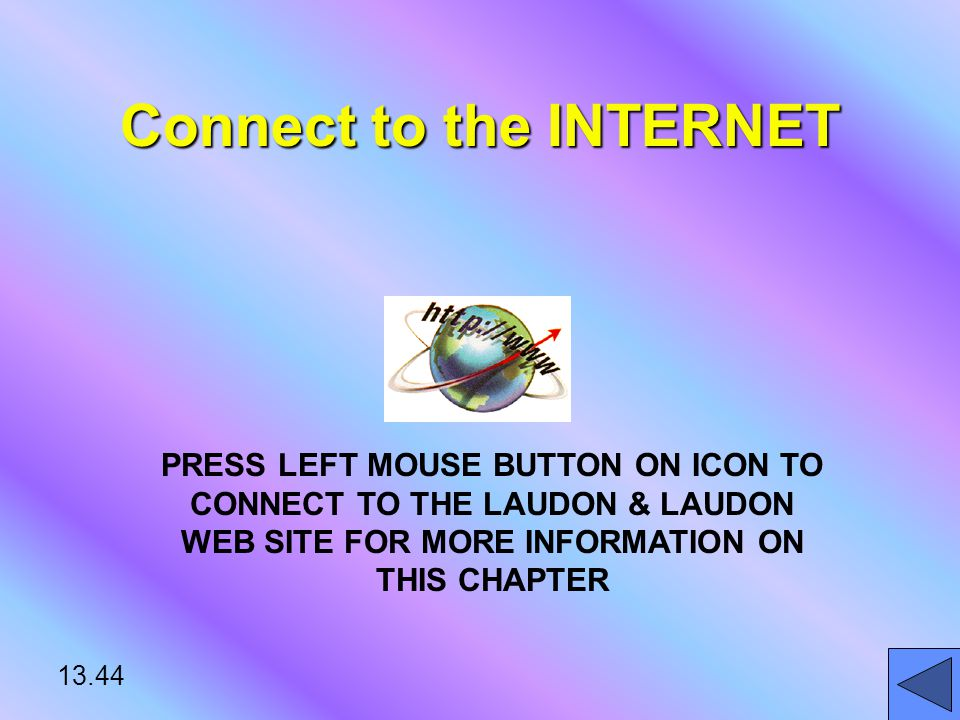 13.44 Connect to the INTERNET PRESS LEFT MOUSE BUTTON ON ICON TO CONNECT TO THE LAUDON & LAUDON WEB SITE FOR MORE INFORMATION ON THIS CHAPTER