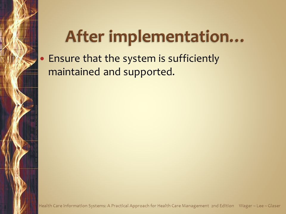 Ensure that the system is sufficiently maintained and supported. Health Care Information Systems: A Practical Approach for Health Care Management 2nd