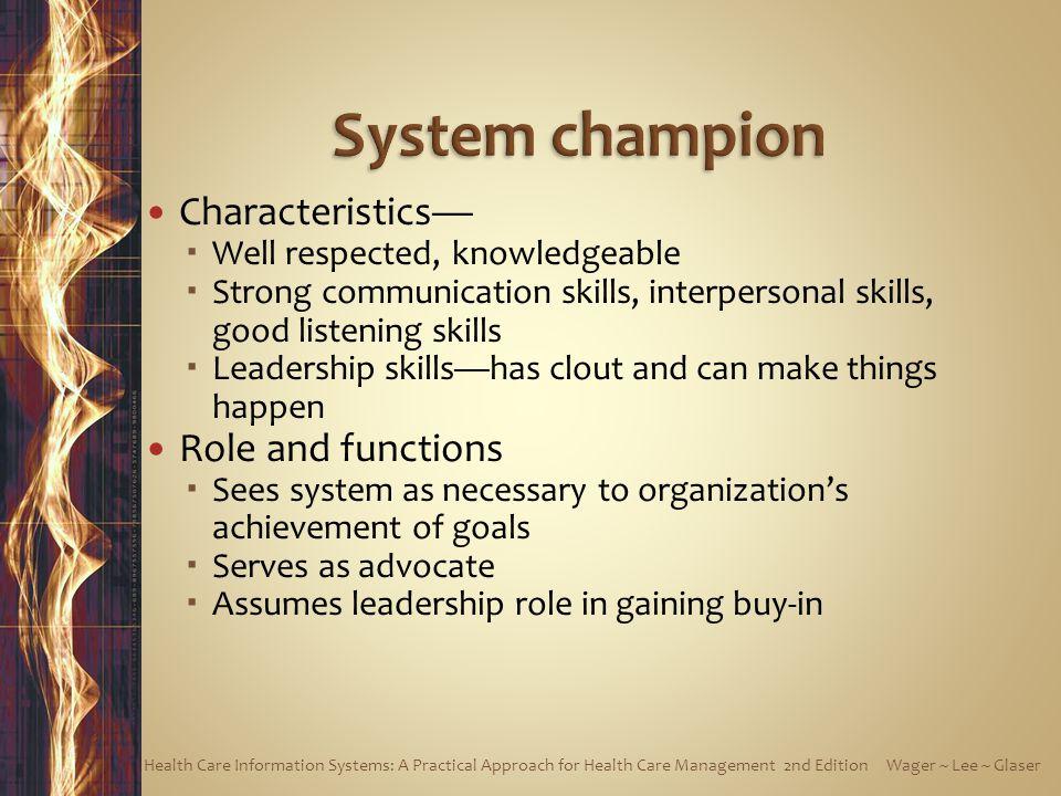 Characteristics—  Well respected, knowledgeable  Strong communication skills, interpersonal skills, good listening skills  Leadership skills—has cl