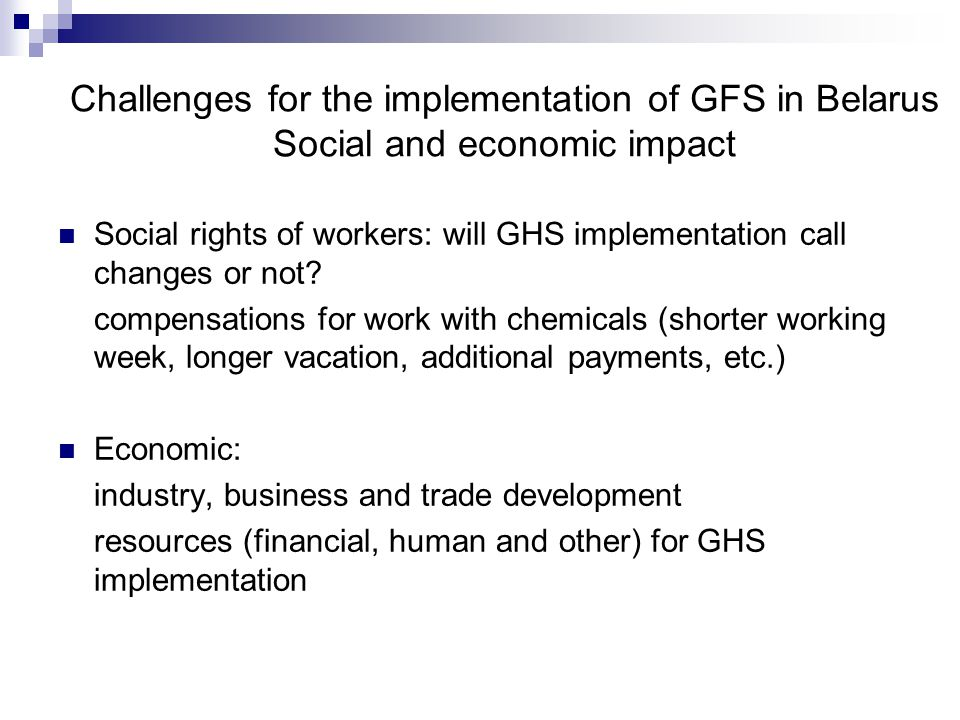 Challenges for the implementation of GFS in Belarus Social and economic impact Social rights of workers: will GHS implementation call changes or not.