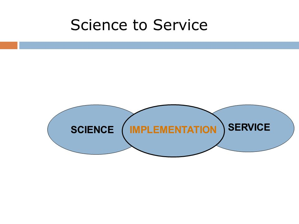 Science to Service SCIENCE SERVICE GAP IMPLEMENTATION