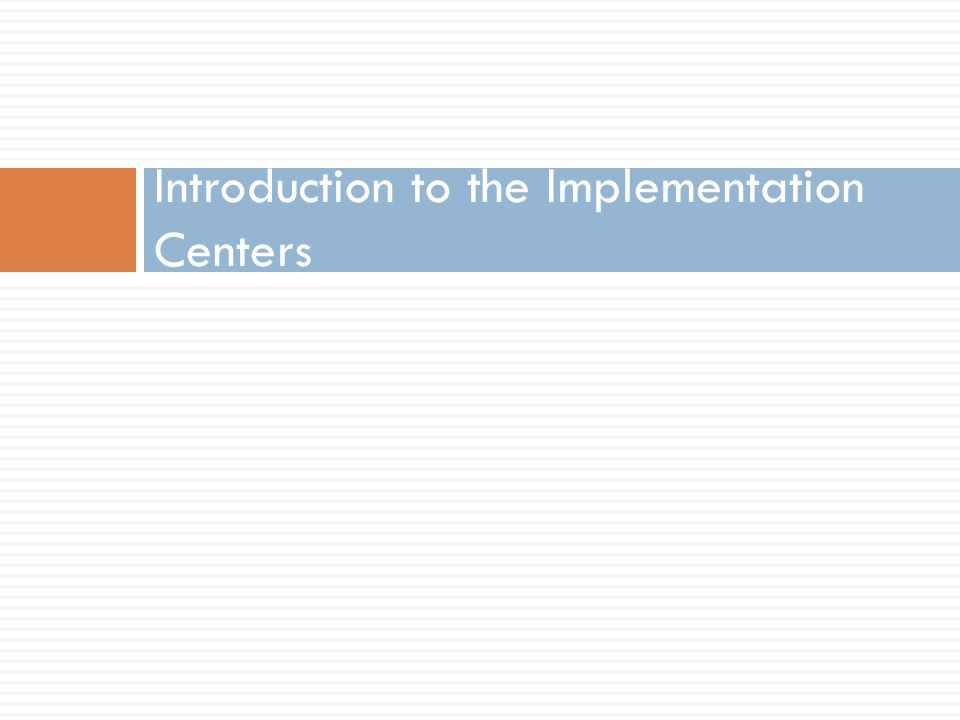Introduction to the Implementation Centers
